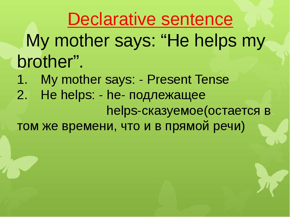 "Declarative sentence My mother says: ""He helps my brother"". My mother says: -..."