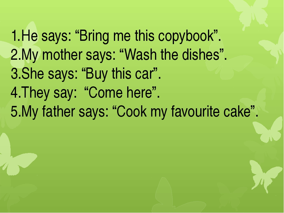 "He says: ""Bring me this copybook"". My mother says: ""Wash the dishes"". She say..."