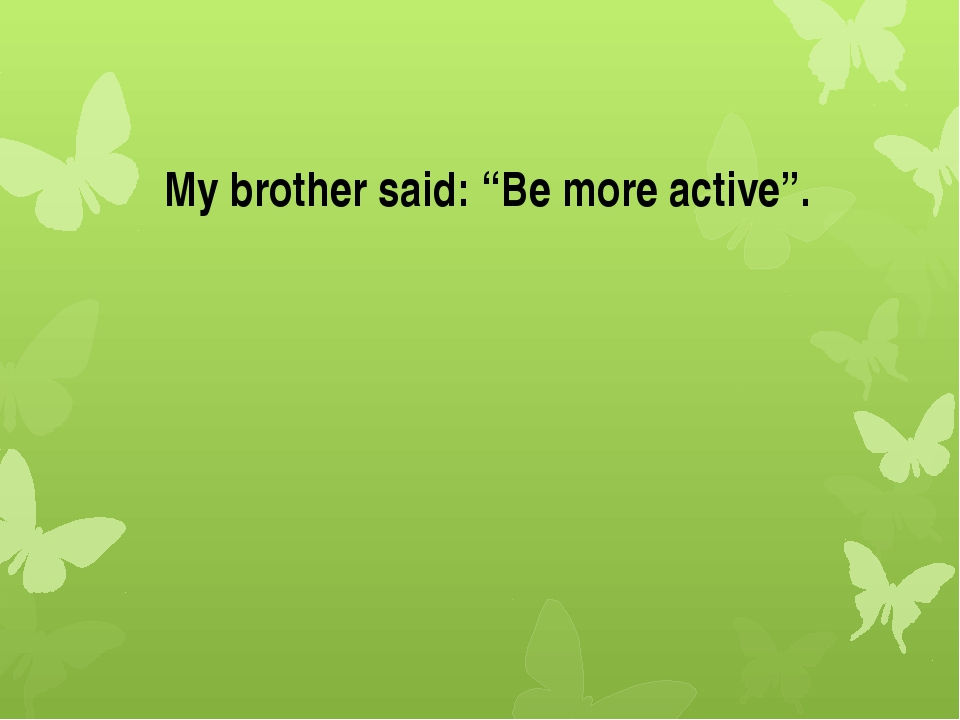 "My brother said: ""Be more active""."