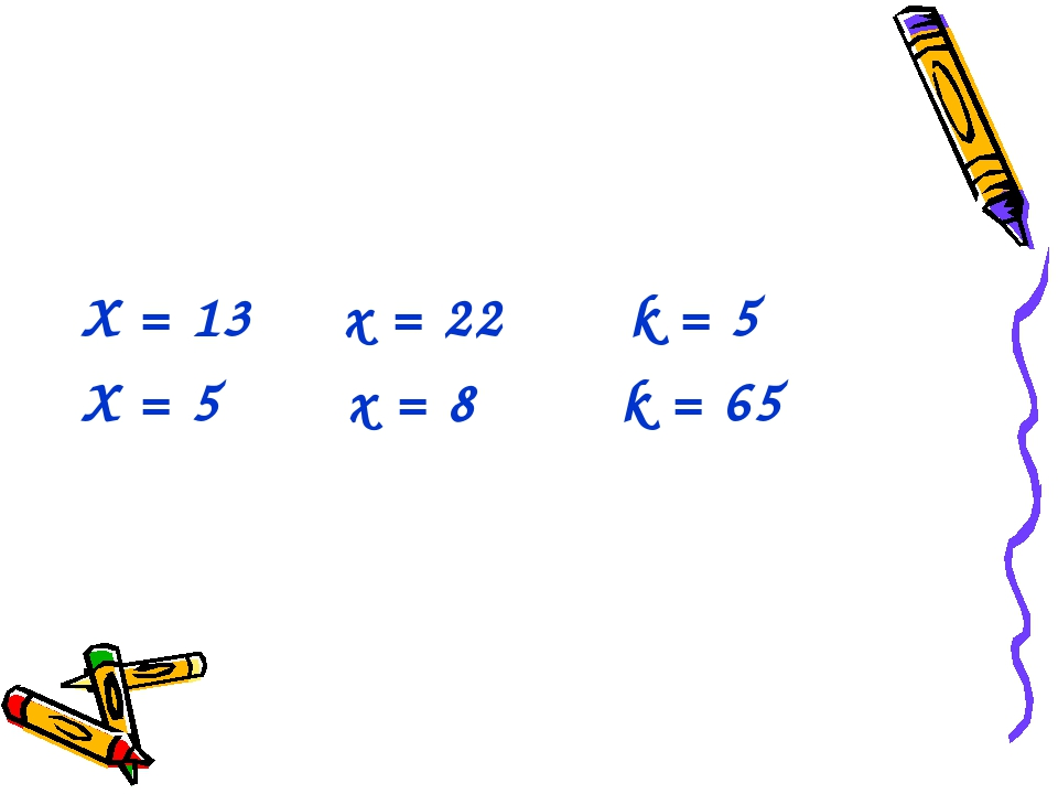 X = 13 x = 22 k = 5 X = 5 x = 8 k = 65