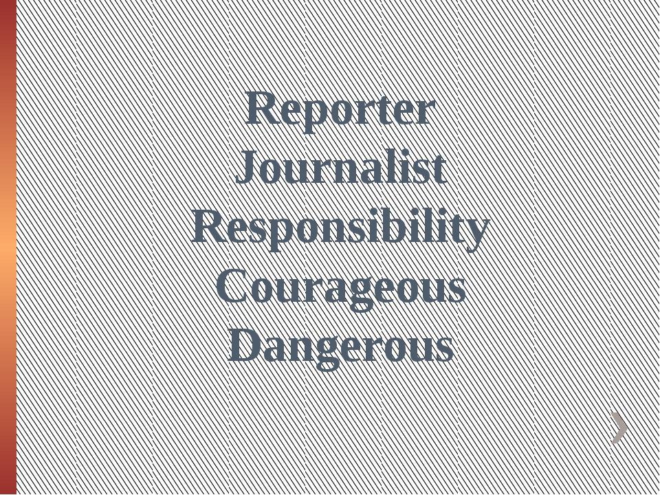 Reporter Journalist Responsibility Courageous Dangerous