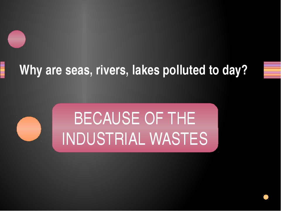 Why are seas, rivers, lakes polluted to day? USECABE FO HET SUTRIALIND SAWTES...