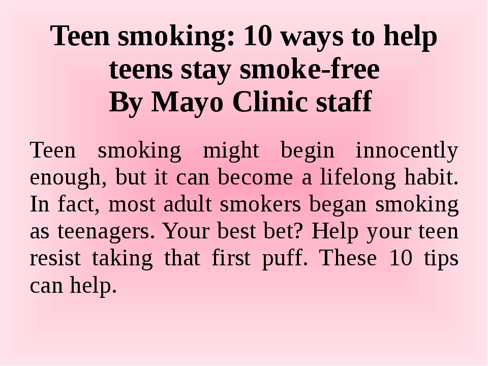 Teen smoking: 10 ways to help teens stay smoke-free By Mayo Clinic staff Teen...