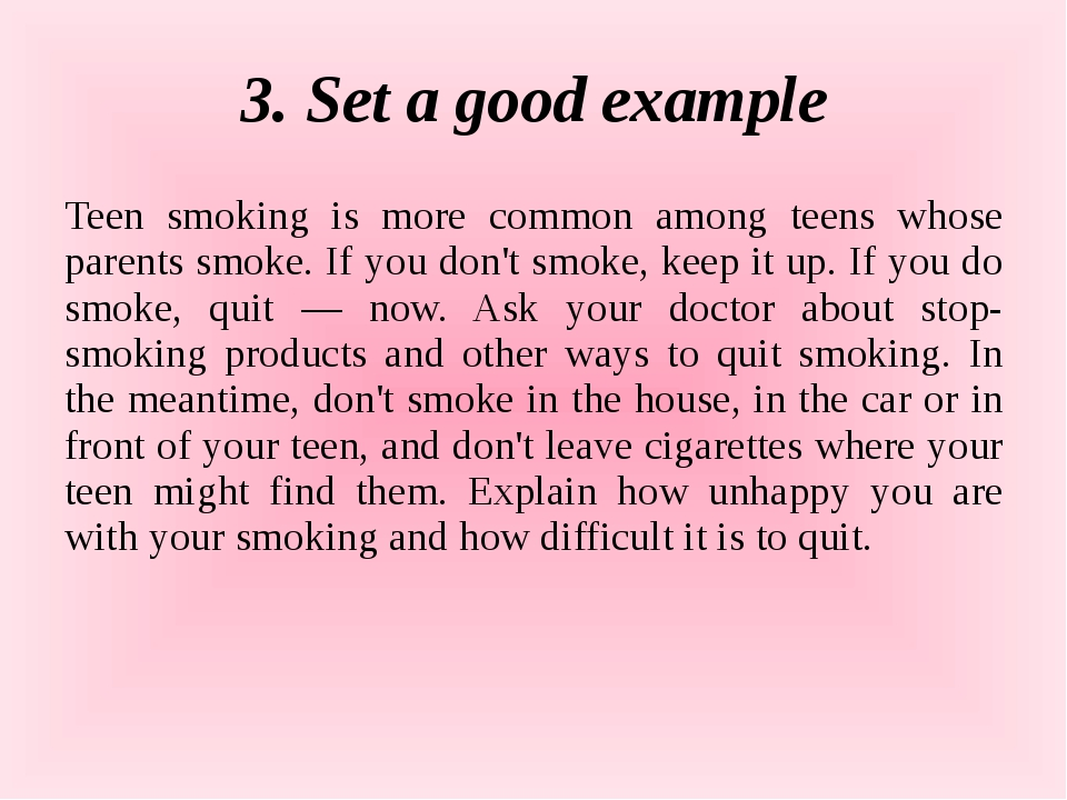 3. Set a good example Teen smoking is more common among teens whose parents s...