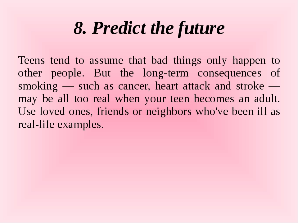 8. Predict the future Teens tend to assume that bad things only happen to oth...