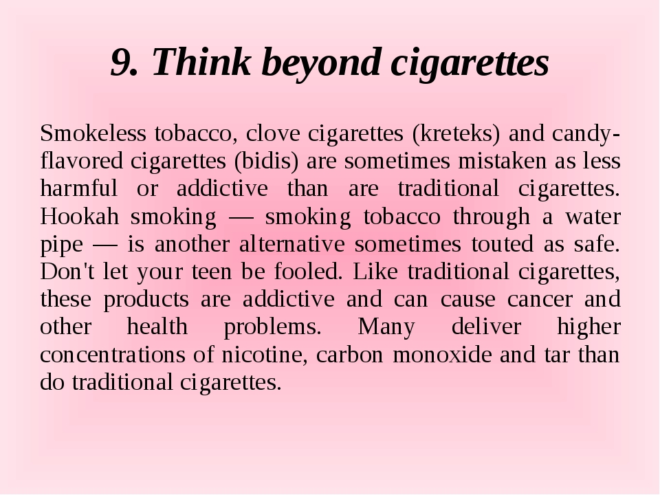 9. Think beyond cigarettes Smokeless tobacco, clove cigarettes (kreteks) and...