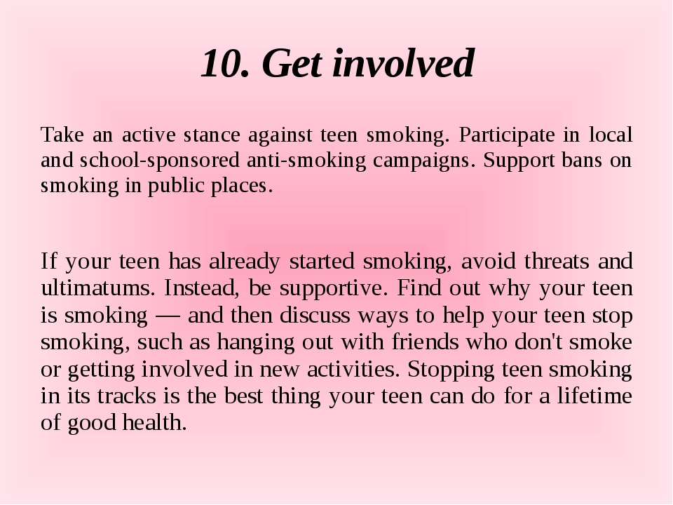 10. Get involved Take an active stance against teen smoking. Participate in l...