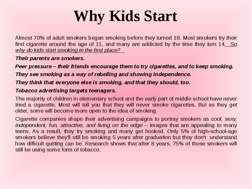 Why Kids Start Almost 70% of adult smokers began smoking before they turned 1...