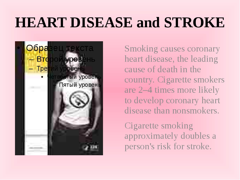 HEART DISEASE and STROKE Smoking causes coronary heart disease, the leading c...