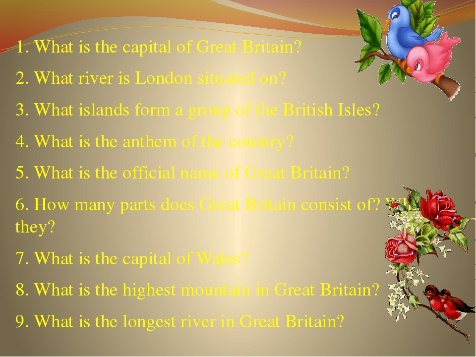 1. What is the capital of Great Britain? 2. What river is London situated on...
