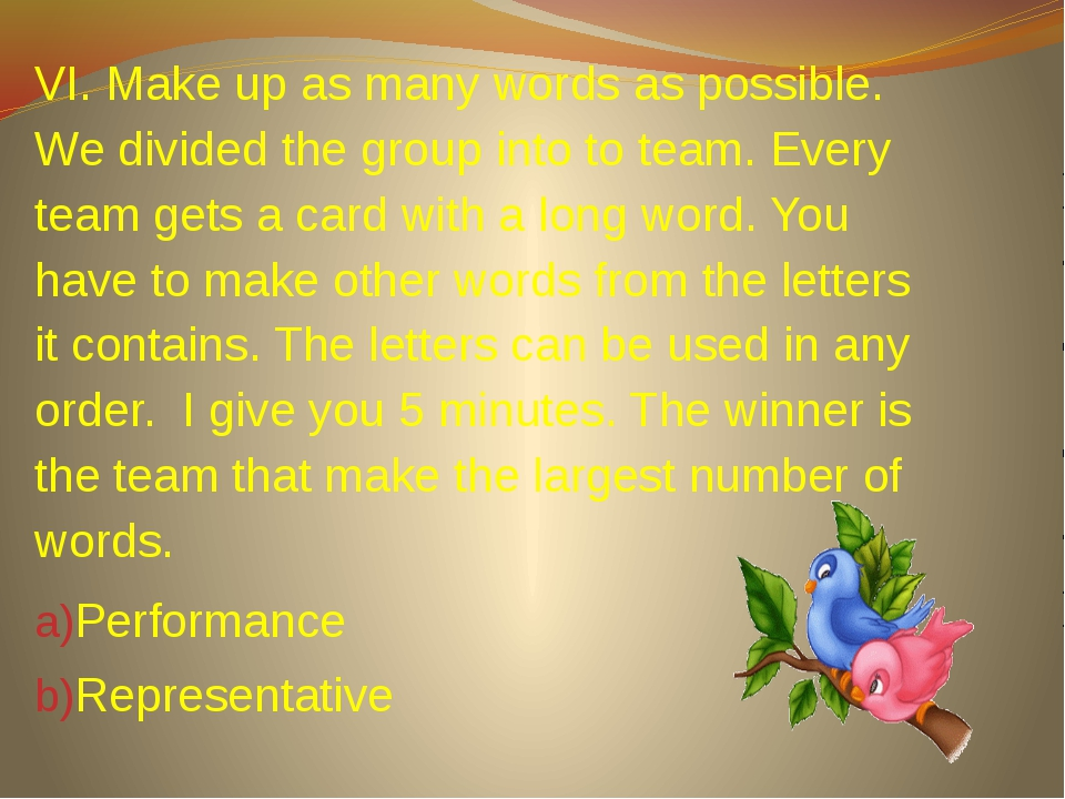 VI. Make up as many words as possible. We divided the group into to team. Eve...