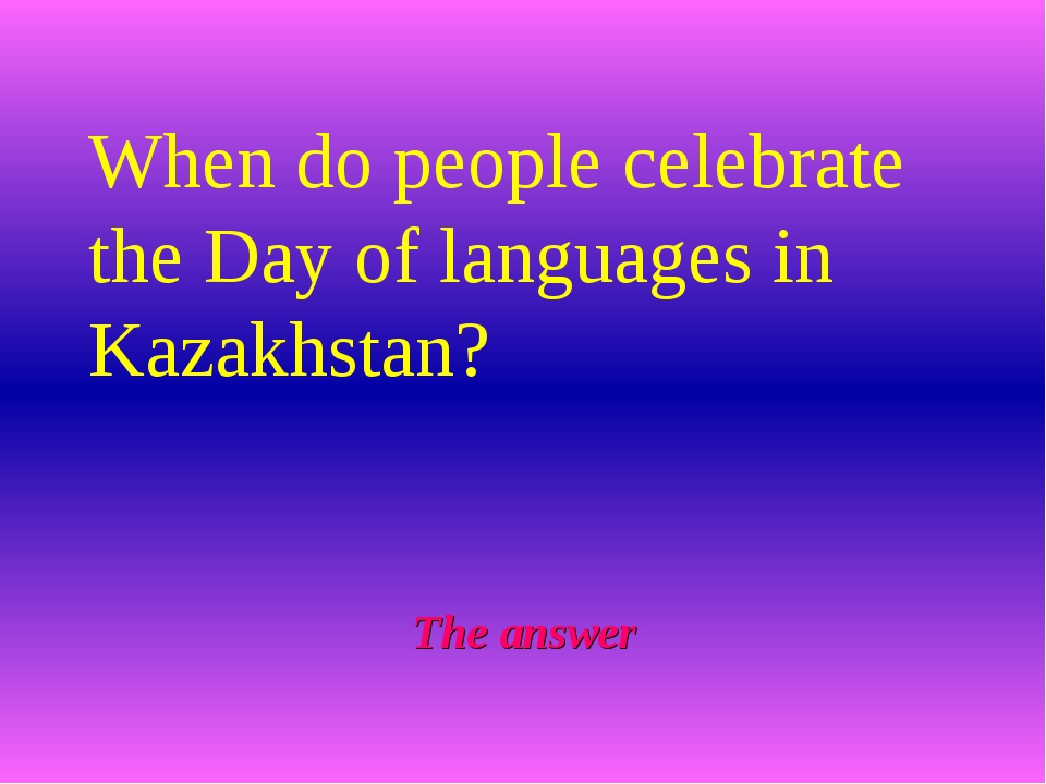 The answer When do people celebrate the Day of languages in Kazakhstan?