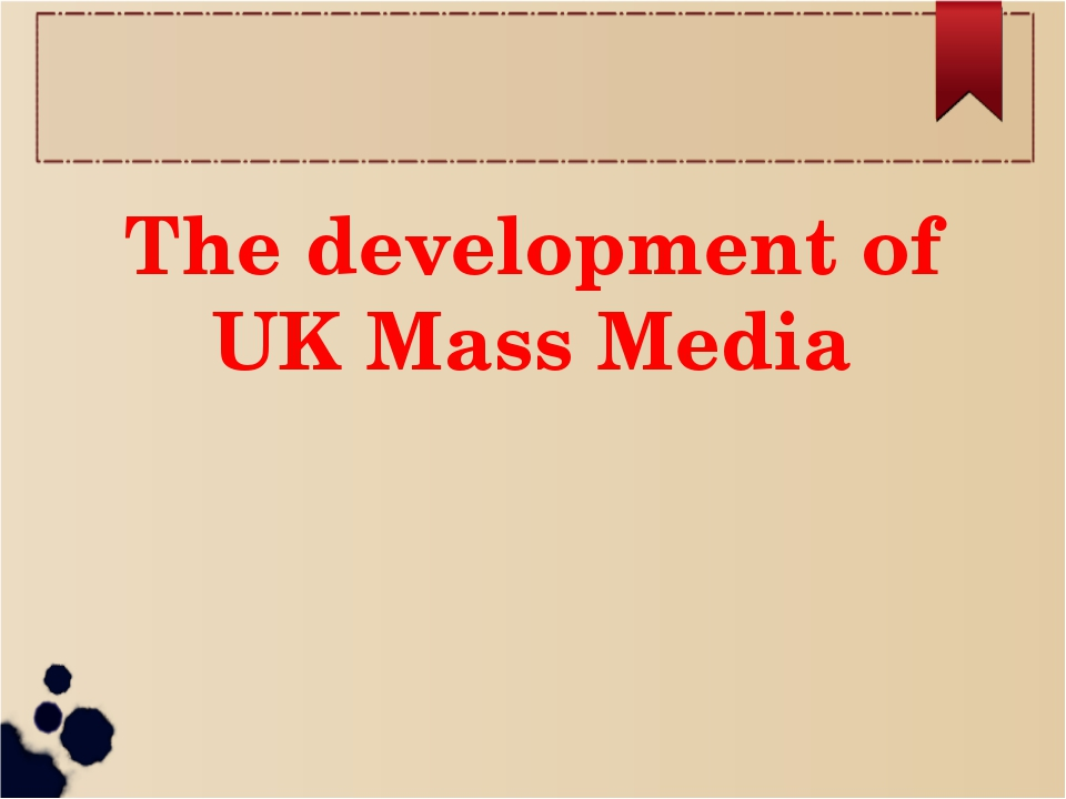 The development of UK Mass Media