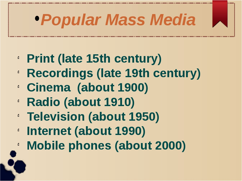 Popular Mass Media Print (late 15th century) Recordings (late 19th century) C