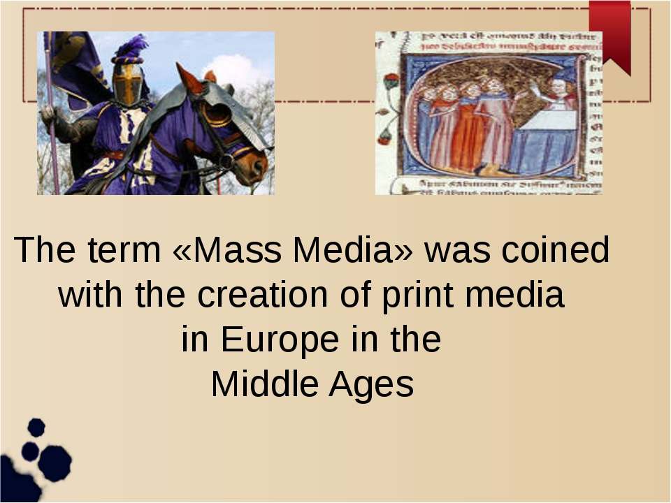 The term «Mass Media» was coined with the creation of print media in Europe...