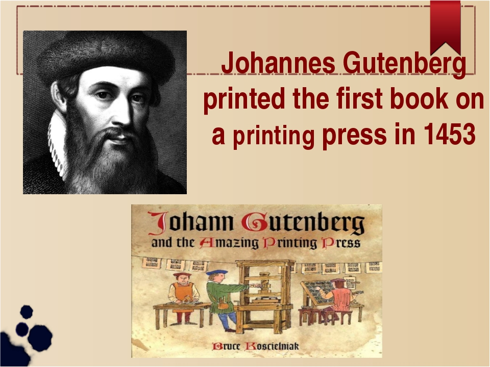 Johannes Gutenberg printed the first book on a printing press in 1453
