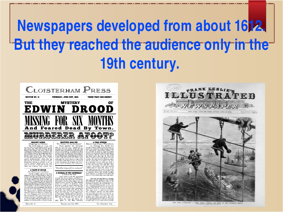 Newspapers developed from about 1612. But they reached the audience only in t...