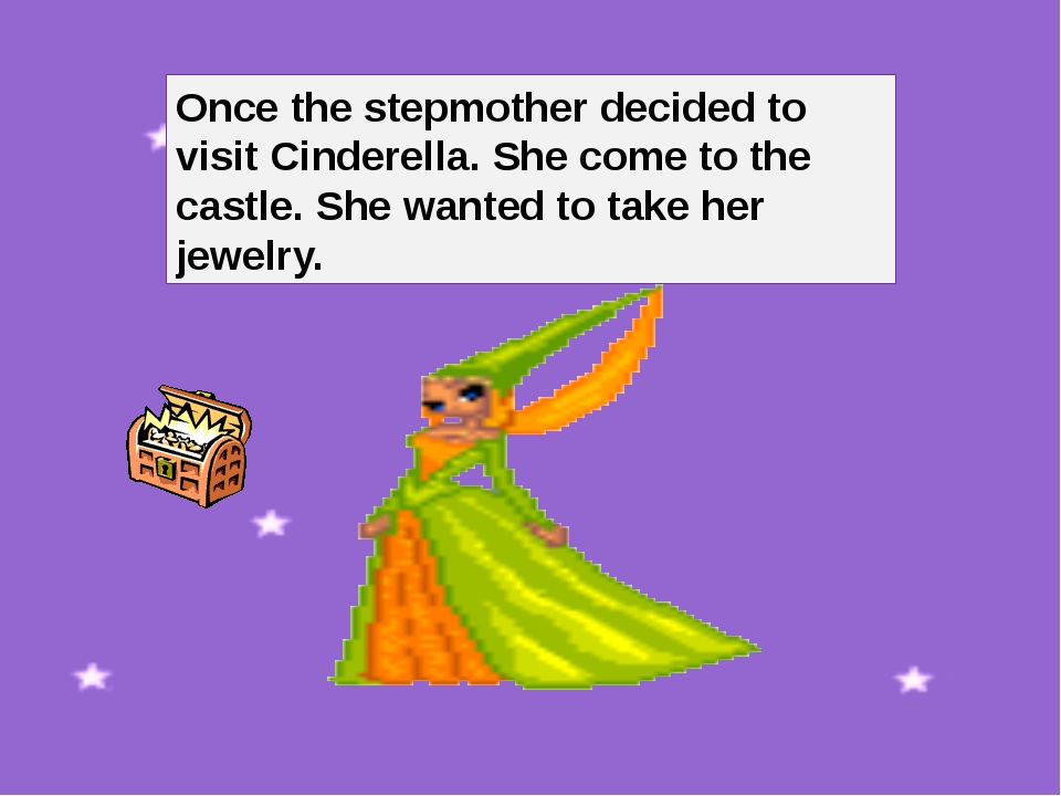 Once the stepmother decided to visit Cinderella. She come to the castle. She...