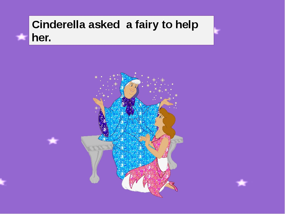 Cinderella asked a fairy to help her.