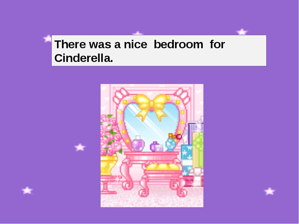 There was a nice bedroom for Cinderella.