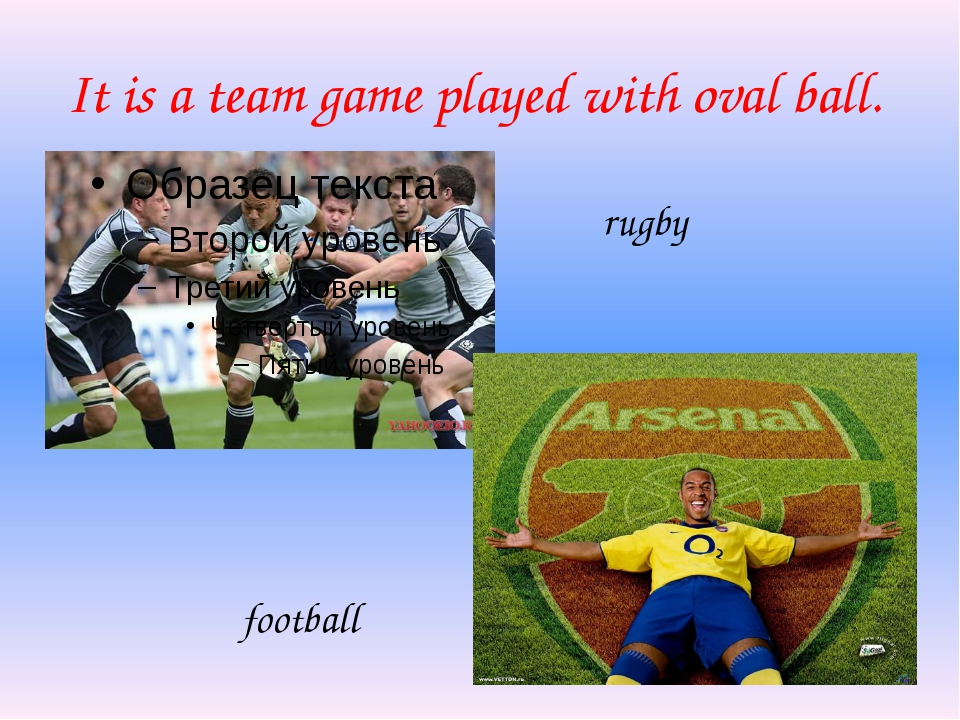 It is a team game played with oval ball. rugby football