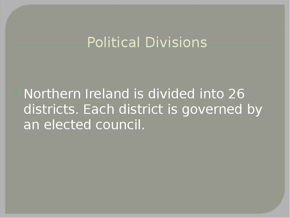 Political Divisions Northern Ireland is divided into 26 districts. Each distr...