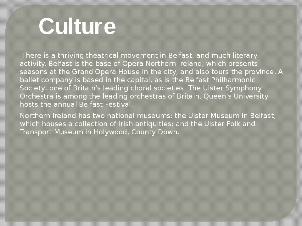 There is a thriving theatrical movement in Belfast, and much literary activi...