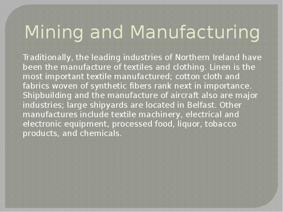 Mining and Manufacturing Traditionally, the leading industries of Northern Ir...