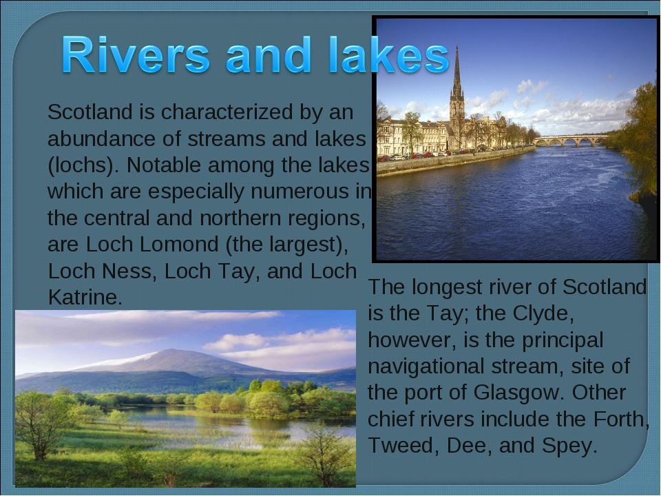 Scotland is characterized by an abundance of streams and lakes (lochs). Notab...