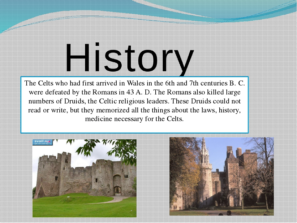 History The Celts who had first arrived in Wales in the 6th and 7th centuries...