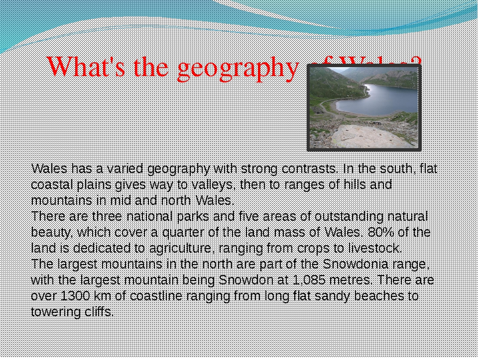 What's the geography of Wales? Wales has a varied geography with strong contr...