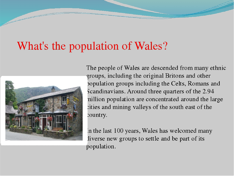 What's the population of Wales? The people of Wales are descended from many e...