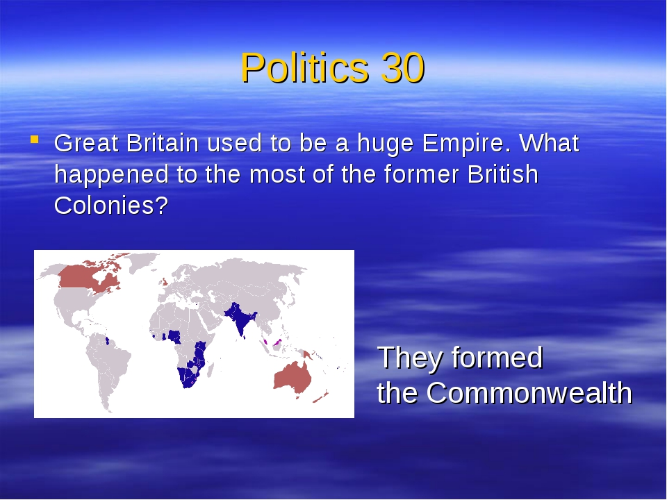 Politics 30 Great Britain used to be a huge Empire. What happened to the most