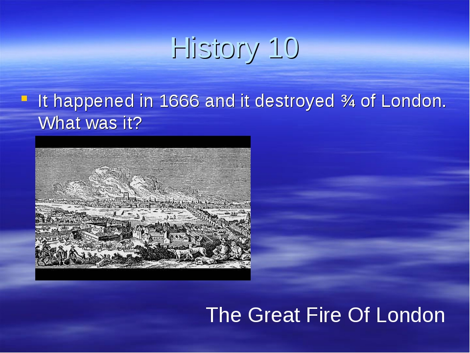 History 10 It happened in 1666 and it destroyed ¾ of London. What was it? The...