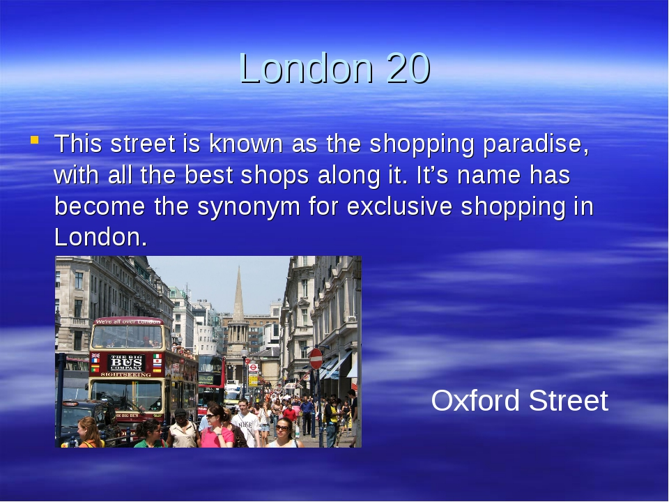 London 20 This street is known as the shopping paradise, with all the best sh...
