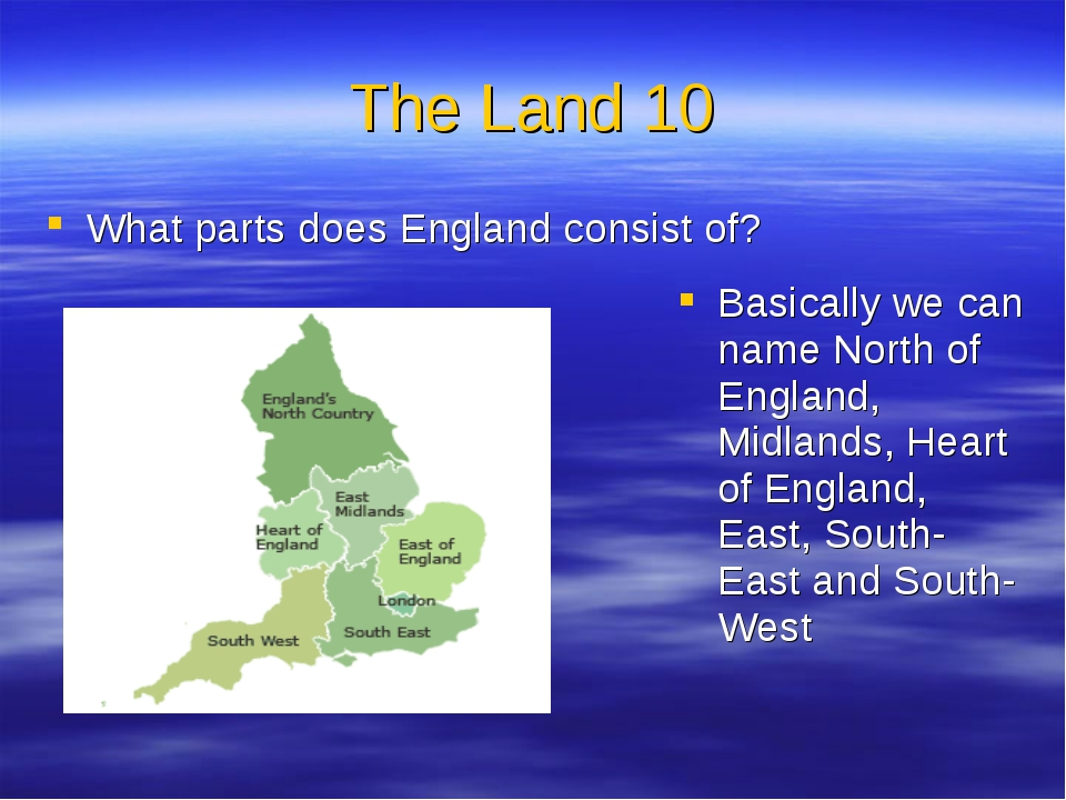The Land 10 What parts does England consist of? Basically we can name North o...