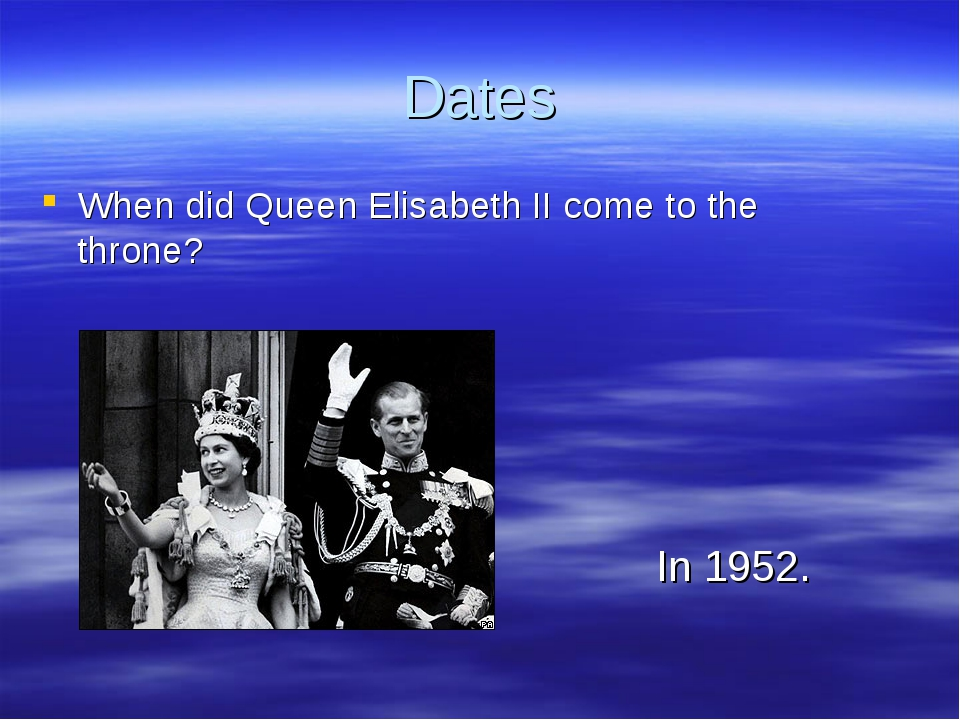 Dates When did Queen Elisabeth II come to the throne? In 1952.