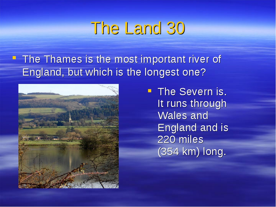 The Land 30 The Thames is the most important river of England, but which is t...