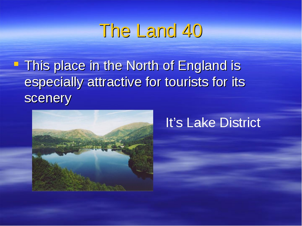 The Land 40 This place in the North of England is especially attractive for t...