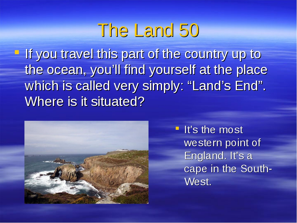 The Land 50 If you travel this part of the country up to the ocean, you'll fi
