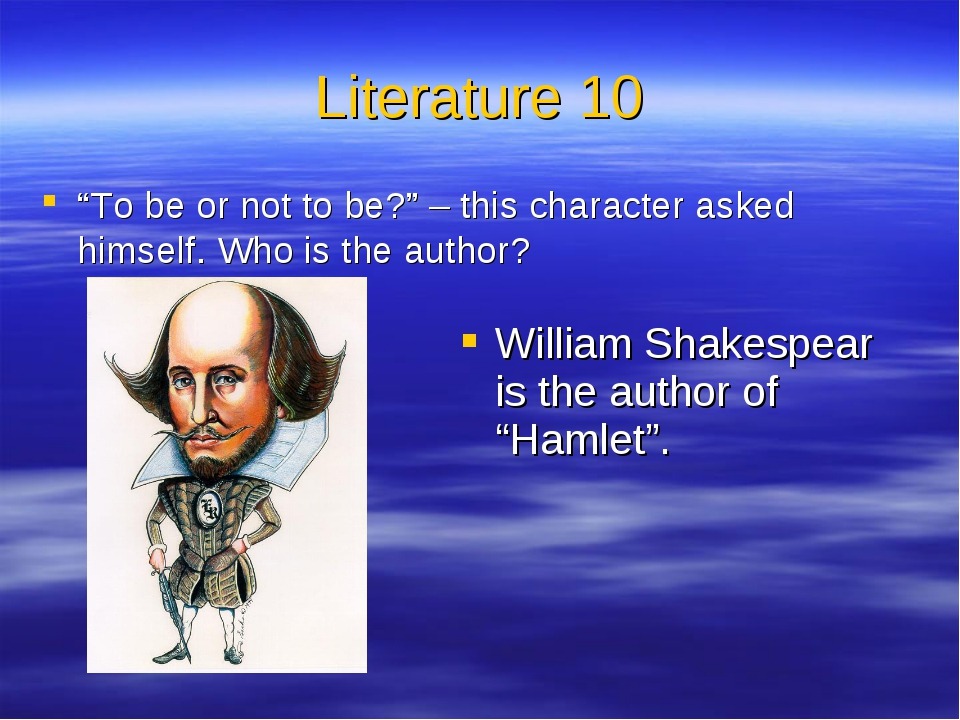 "Literature 10 ""To be or not to be?"" – this character asked himself. Who is th"
