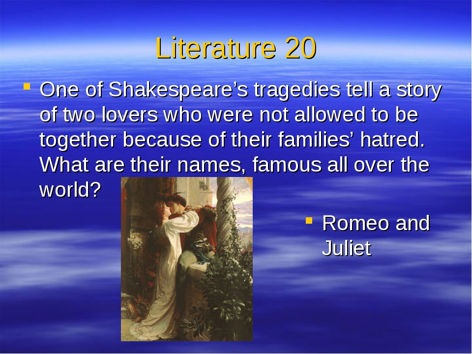 Literature 20 One of Shakespeare's tragedies tell a story of two lovers who w...