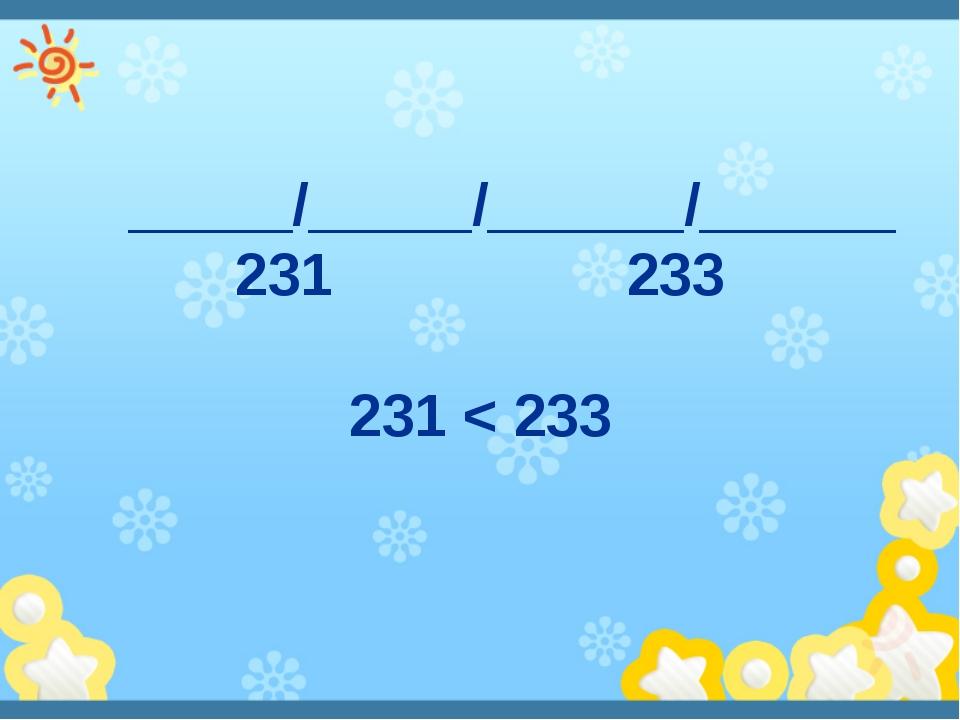 _____/_____/______/______ 231 233 231 < 233