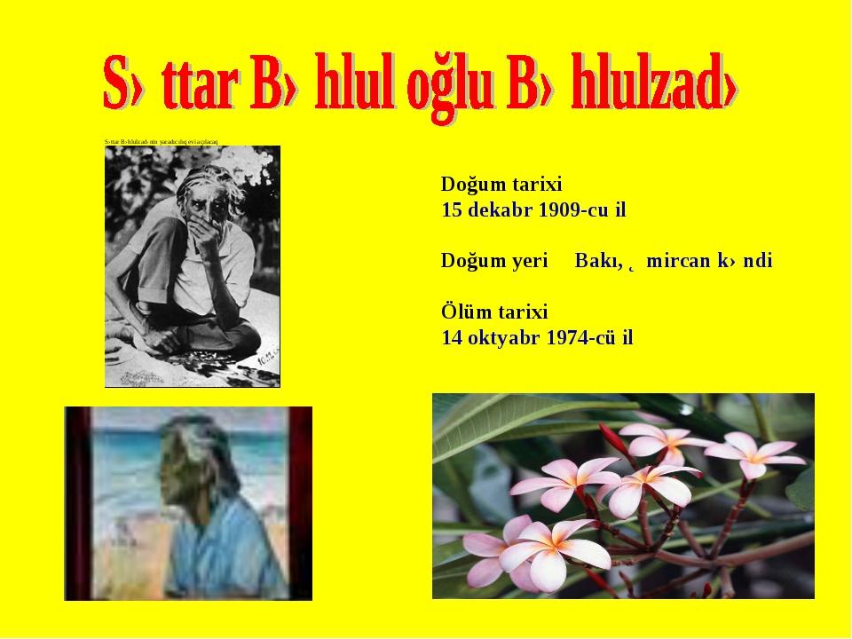Doğum tarixi 15 dekabr 1909-cu il Doğum yeri Bakı, Əmircan kəndi Ölüm tarixi...