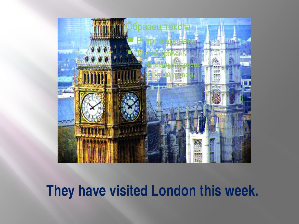 They have visited London this week.