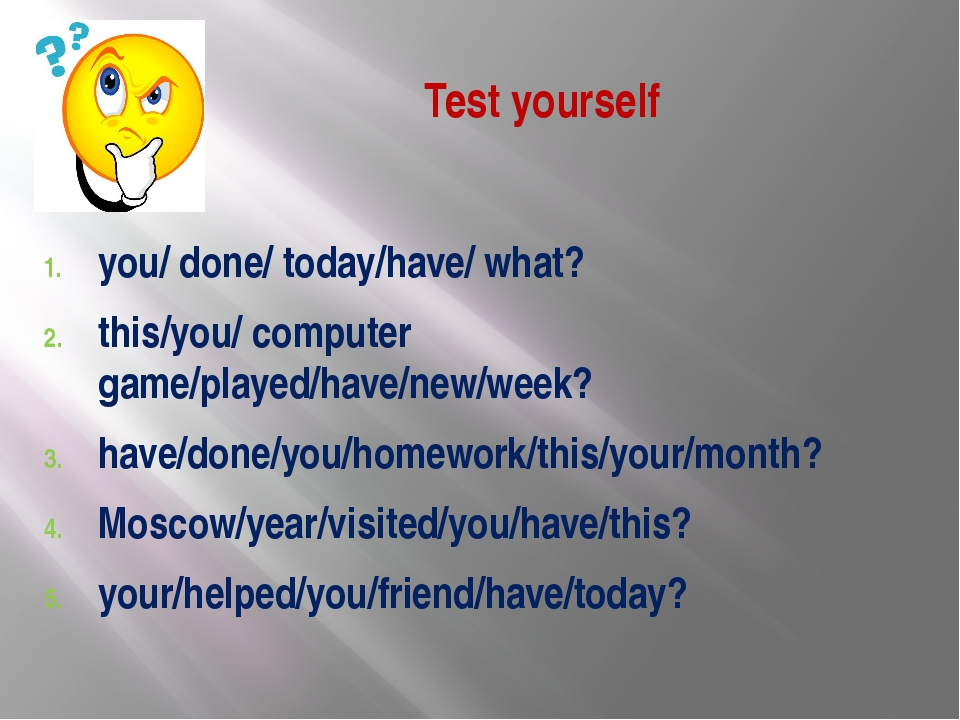 Test yourself you/ done/ today/have/ what? this/you/ computer game/played/hav...