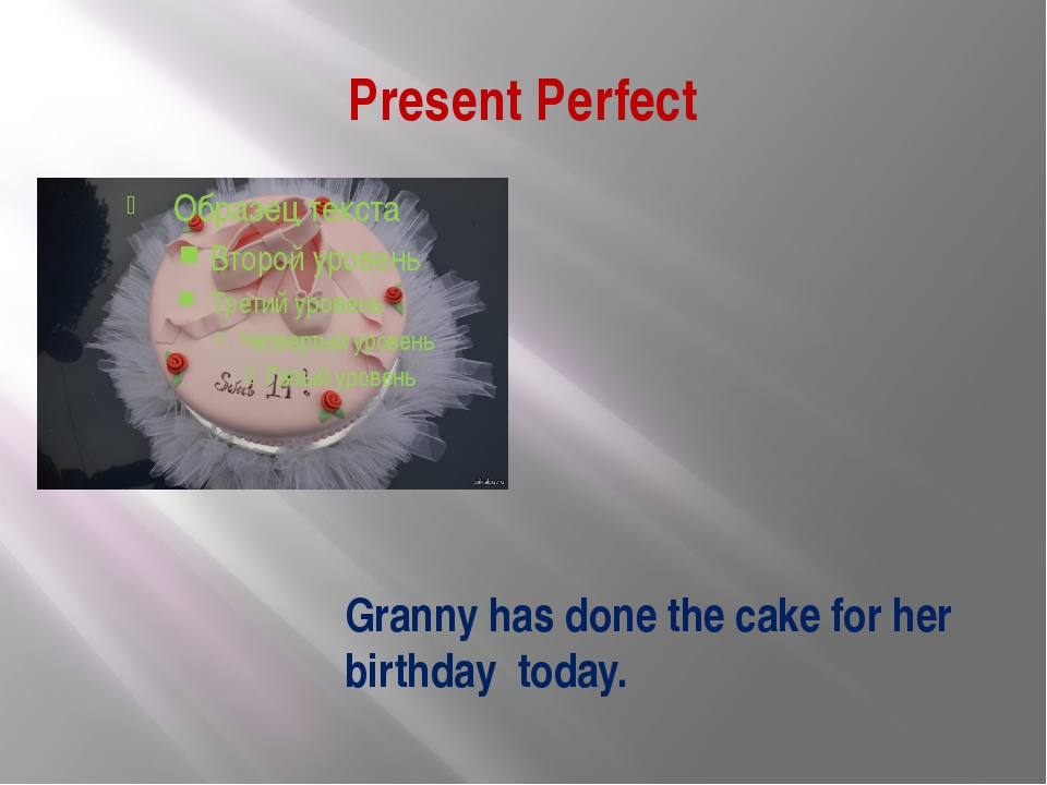 Present Perfect Granny has done the cake for her birthday today.
