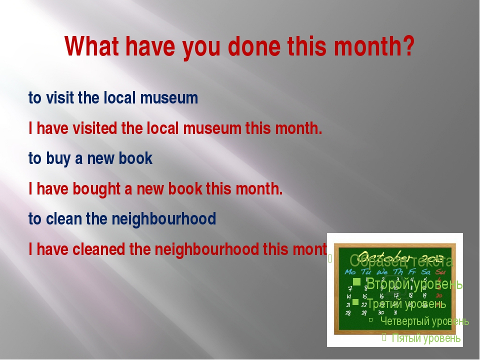 What have you done this month? to visit the local museum I have visited the l...