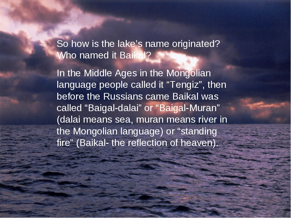 So how is the lake's name originated? Who named it Baikal? In the Middle Ages...