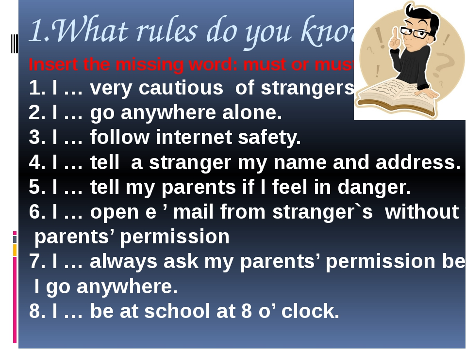 1.What rules do you know ? Insert the missing word: must or mustn't 1. I … ve...